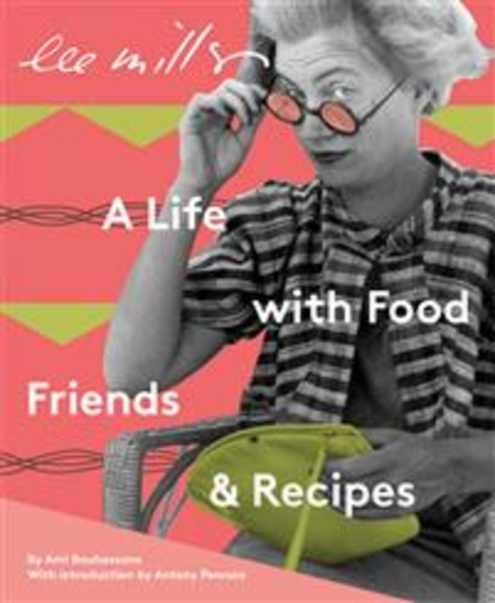 Lee Miller A life with food, friends and recipes/ Ami Bouhassane