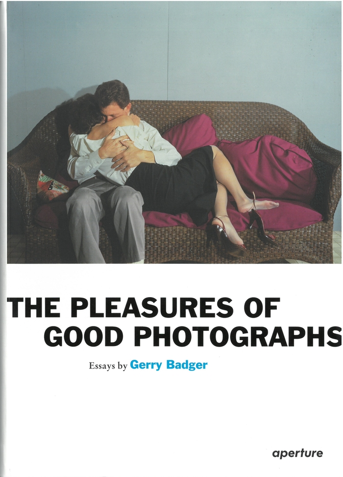 The pleasures of good photographs Essays by Gerry Badger